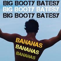 Bananas by Big Booty Batesy