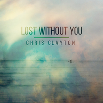 Lost Without You by Chris Clayton