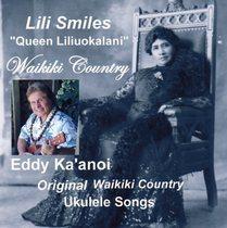 Lili Smiles: Queen Liliuokalani (Waikiki Country) [Ukulele Songs] by Eddy Kaanoi