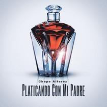 Platicando Con Mi Padre (Version Banda) by Chepe Alferez