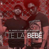 Te la Bebe (feat. Lolo En El Microfono) by El Shick