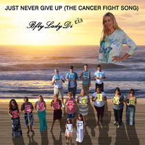 Just Never Give Up (The Cancer Fight Song) by BflyLadyDi
