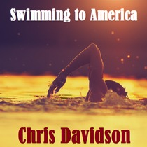 Swimming to America by Chris Davidson