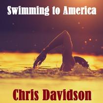 Swimming to America by Chris Davidson