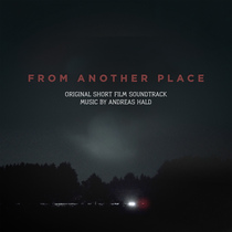 From Another Place (Original Short Film Soundtrack) by Andreas Hald