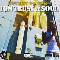 Ion Trust a Soul by Rocket Da Goon
