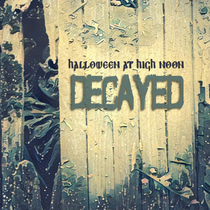 Halloween at High Noon: Decayed by Various Artists