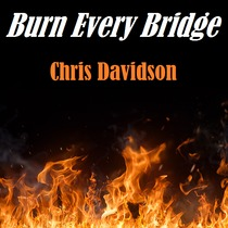 Burn Every Bridge by Chris Davidson