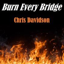 Burn Every Bridge by Chris Davidson