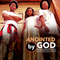 Forever My God by Anointed By God
