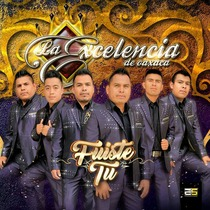 Fuiste Tu by La Excelencia De Oaxaca