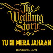 Tu Hi Mera Jahaan (feat. Prajakta Shukre & The Wedding Story) by Rajshree Agarwal & Harpreet Bachher