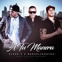 A Tu Manera by Clase A & Manuel2Santos