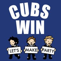 Cubs Win / Let's Make Party by Jumpsuit