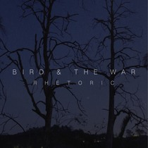 Rhetoric by Bird & The War