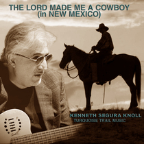 The Lord Made Me a Cowboy (In New Mexico) by Kenneth Segura Knoll