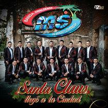 Santa Claus llegó a la Ciudad by Banda Sinaloense MS de Sergio Lizárraga