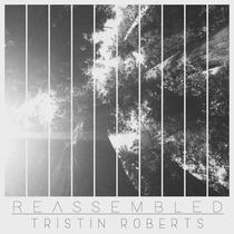 Reassembled by Tristin Roberts