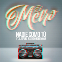 Nadie Como Tú Remix (feat. Ilegales & Sergio Echenique) by El Metro