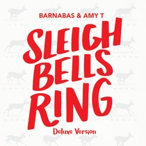 Sleigh Bells Ring (Deluxe Version) by Barnabas & Amy T