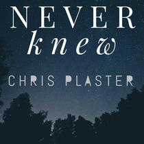 Never Knew by Chris Plaster
