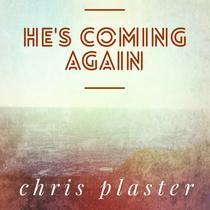He's Coming Again by Chris Plaster