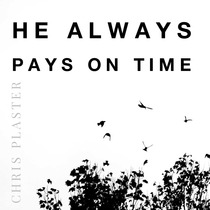 He Always Pays On Time by Chris Plaster