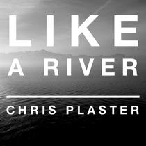 Like a River by Chris Plaster