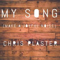 My Song (Make a Joyful Noise) by Chris Plaster