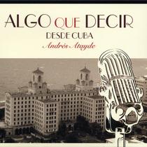 Algo Que Decir (Desde Cuba) by Andres Atayde