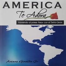 America Te Adora by Arturo Giraldo
