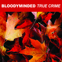 True Crime (Remastered) by Bloodyminded