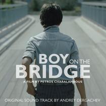 Boy on the Bridge (Original Motion Picture Soundtrack) by Andrey Dergachev