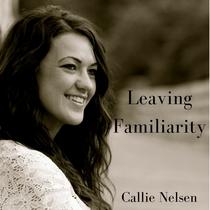 Leaving Familiarity by Callie Nelsen