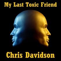 My Last Toxic Friend by Chris Davidson
