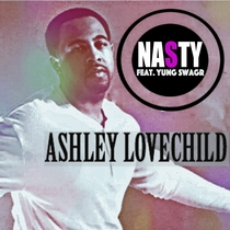 Nasty (feat. Yung Swagr) by Ashley Lovechild