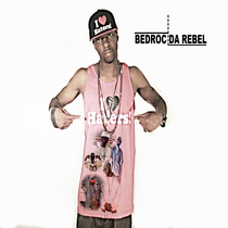 Bedroc Da Rebel by Bedroc Da Rebel