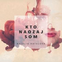 Kto Naozaj Som by Natalia Hatalova