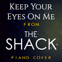"Keep Your Eyes On Me (From ""The Shack"") [Piano Cover] by Mr. Keys"