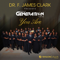 You Are by Dr. F. James Clark & The Next Generation Choir