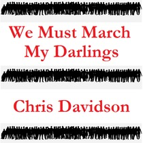 We Must March My Darlings by Chris Davidson
