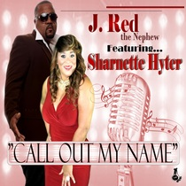 Call Out My Name (feat. Sharnette Hyter) by J. Red the Nephew