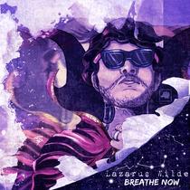 Breathe Now by Lazarus Wilde