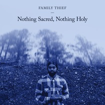 Nothing Sacred, Nothing Holy by Family Thief