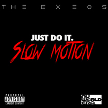 Just Do It (Slow Motion) by The Execs