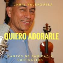 Quiero Adorarle by Chris Valenzuela