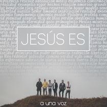 Jesús Es by A Una Voz