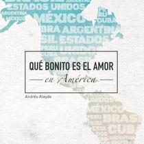 Qué Bonito Es el Amor (En América) by Andres Atayde