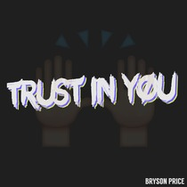 Trust in You (feat. Adriana) by Bryson Price