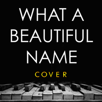 What a Beautiful Name (Cover) by Dan Pray